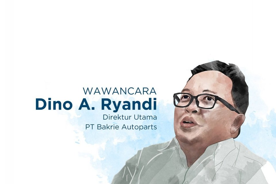 Wawancara Dino A Ryandi, Direktur Utama Bakrie Autoparts
