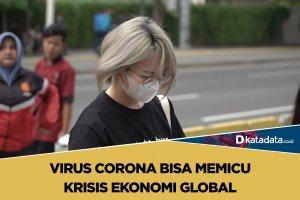 Virus Corona Bisa Memicu Krisis Ekonomi Global