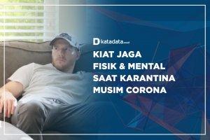 Kiat Jaga Fisik & Mental Saat Karantina Musim Corona