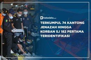 Terkumpul 74 Kantong Jenazah hingga Korban SJ 182 Pertama Teridentifikasi