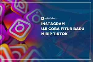 Instagram Uji Coba Fitur Baru Mirip TikTok