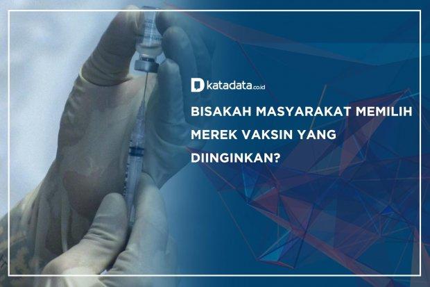 Bisakah Masyarakat Memilih Merek Vaksin yang Diinginkan?
