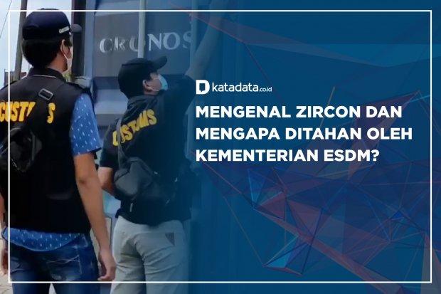 Mengenal Zircon dan Mengapa Ditahan oleh Kementrian ESDM?