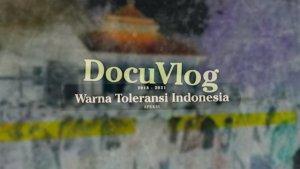 Docuvlog: Warna Toleransi di Indonesia
