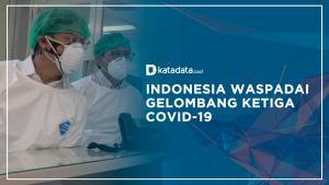 Indonesia Waspadai Gelombang Ketiga Covid-19