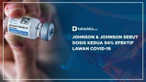 Johnson & Johnson Sebut Dosis Kedua 94% Efektif Lawan Covid-19